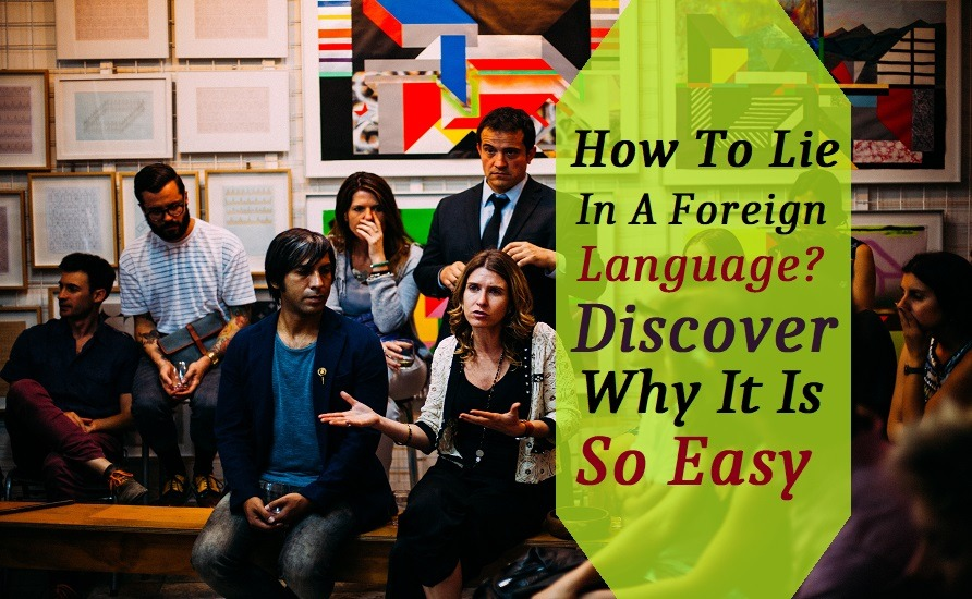 how to speak a Lie In A Foreign Language - 如何识别外语中的情绪变化
