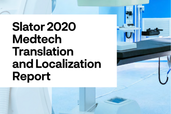 Slator 2020 Medtech Translation and Localization 6x4 - 2021 Medtech翻译和本地化报告